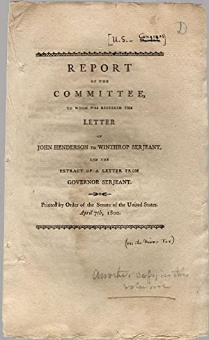 Report of the Committee to whom was referred the letter of John Henderson to Winthrop Serjeant, and...