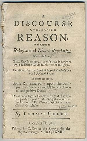 A discourse concerning reason, with regard to religion and divine revelation. Wherein is shewn, ...