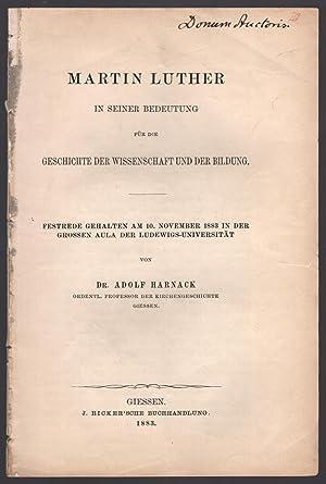 Martin Luther in seiner Bedeutung f?r die Geschichte der Wissenschaft und der Bildung.: Harnack, ...