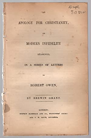 An Apology for Christianity, or modern infidelity examined in a series of letters to R. Owen.: ...