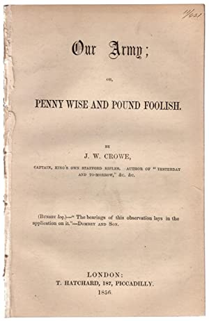 Our Army; or, penny wise and pound foolish.: Crowe, John William.