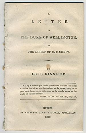 A letter to the Duke of Wellington on the arrest of M. Marinet.: Kinnaird, Charles, 8th Baron.