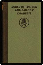 Songs of the sea and sailors' chanteys: an anthology selected and arranged by Robert ...