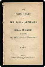 The squabbles of the Royal Artillery and Royal Engineers examined, and their duties discussed.: ...