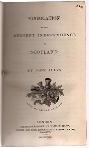 Vindication of the ancient independence of Scotland.: Allen, John.