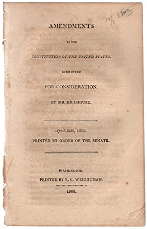 Amendments to the Constitution of the United States, submitted for consideration, by Mr. Hillhouse....