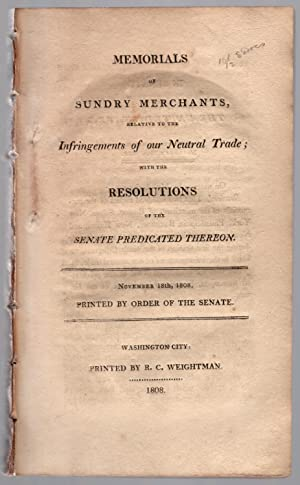 Memorials of sundry merchants, relative to the infringements of our neutral trade; with the ...