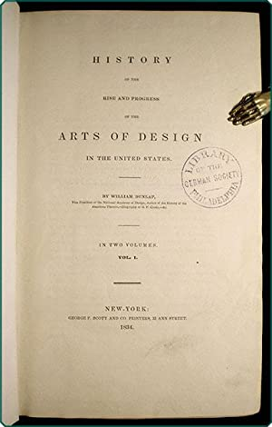 History of the rise and progress of the arts of design in the United States.: Dunlap, William.