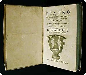 Teatro del Sig. Marchese Scipione Maffei cio? la tragedia la comedia e il drama non pi? stampato.: ...