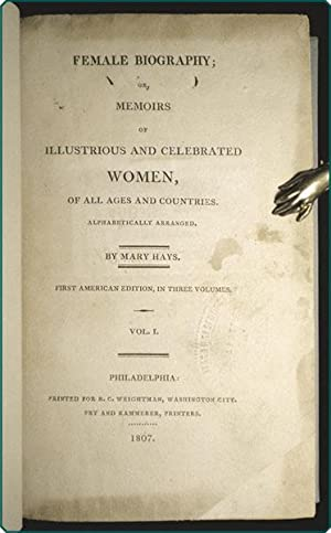 Female biography; or, memoirs of illustrious and celebrated women, of all ages and countries.: Hays...