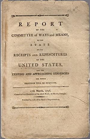 Report of the Committee of Ways and Means, on the state of the receipts and expenditures of the ...