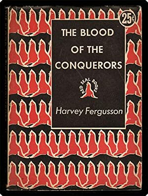 The blood of the conquerors.: Fergusson, Harvey.