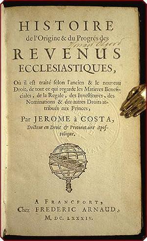 Histoire de l'origine & du progres des revenus ecclesiastiques . par Jerome a Costa.: ...