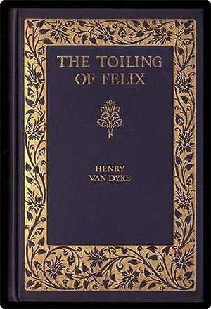 The toiling of Felix.: Van Dyke, Henry.