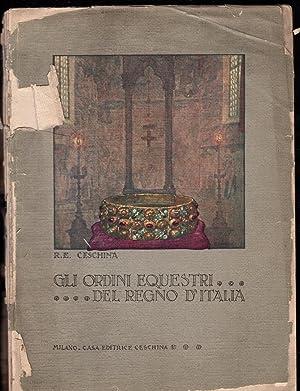 Gli ordini equestri del regno d'Italia.: Ceschina, R. E.