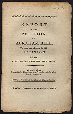 Report on the petition of Abraham Bell, to whom was referred, the said petition on the twenty-sixth...