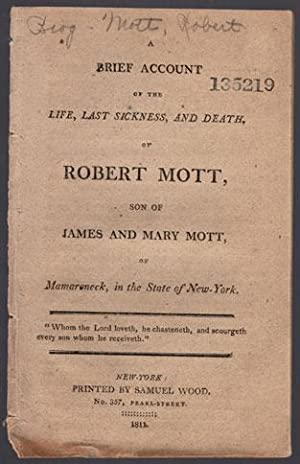 A brief account of the life, last sickness, and death, of Robert Mott, son of James and Mary Mott, ...