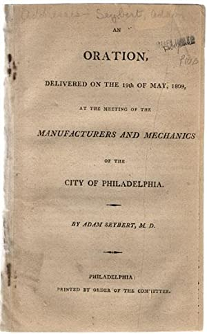 An oration, delivered on the 19th day of May, 1809, at the meeting of the manufacturers and ...