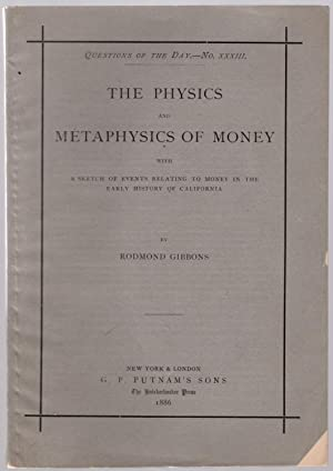The physics and metaphysics of money[,] with a sketch of events relating to money in the early ...
