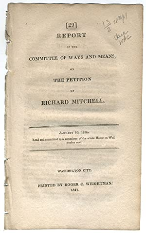 Report of the Committee of Ways and Means, on the petition of Richard Mitchell. : January 10, 1814....