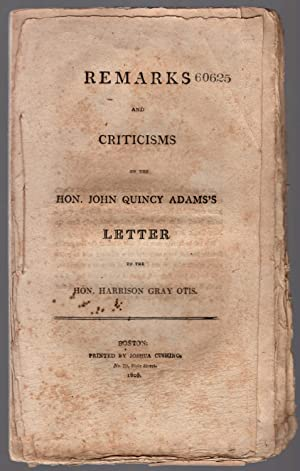 Remarks and criticisms on the Hon. John Quincy Adams's letter to the Hon. Harrison Gray Otis.:...