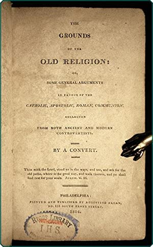 The grounds of the old religion: or, some general arguments in favour of the Catholic, Apostolic, ...