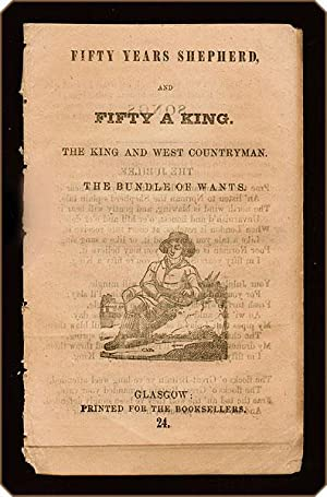 Fifty years shepherd, and fifty a king. The King and west countryman. The Bundle of wants.