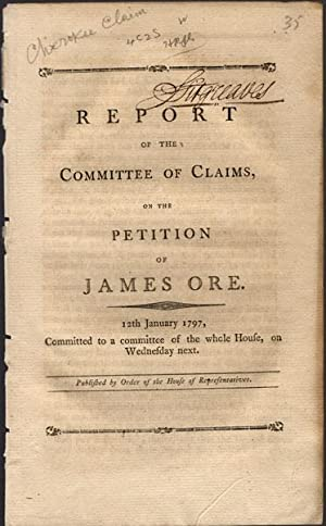Report of the Committee of Claims, on the petition of James Ore. 12th January 1797, committed to a ...