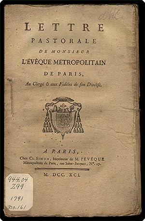 Lettre pastorale de monsieur l'?v?que m?tropolitain de Paris au clerg? & aux fid?les de ...