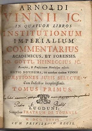 In quatuor libros Institutionum imperialium commemtarius academicus, et forensis.: Vinnius, ...
