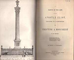 A sketch of the life of the Apostle Eliot, preparatory to a subscription for erecting a monument to...