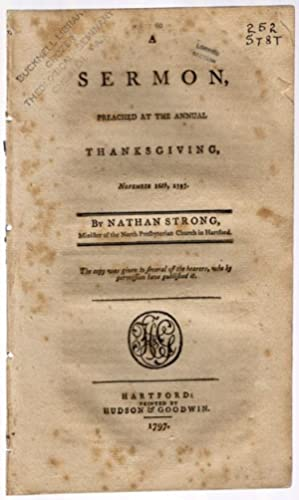 A sermon preached at the annual Thanksgiving, November 16th, 1797.: Strong, Nathan.