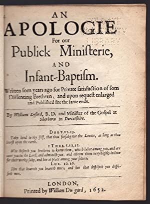 An apologie for our publick ministerie, and infant-baptism. Written som [sic] years ago for private...