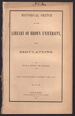 cover title] Historical sketch of the Library of Brown University, with regulations .: Guild, ...