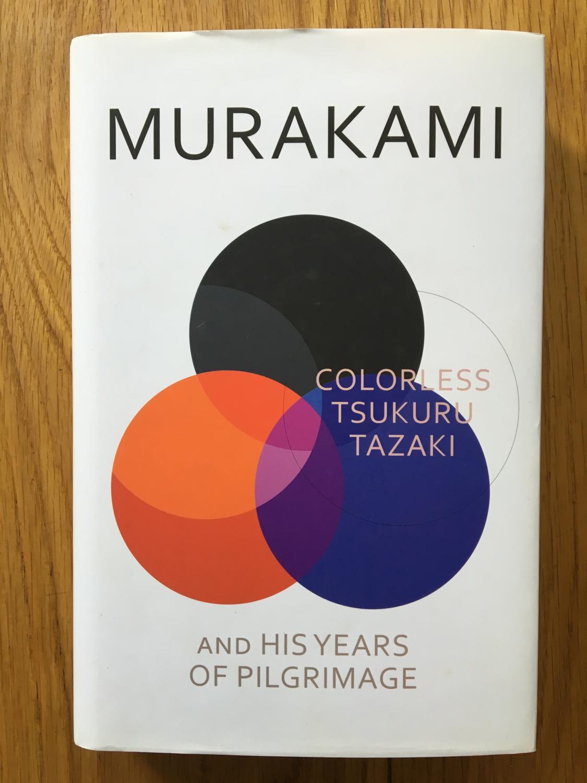 Colorless Tsukuru Tazaki and His Years of Pilgrimage - Haruki Murakami