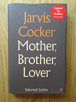 Mother, Brother, Lover : Selected Lyrics: Cocker, Jarvis