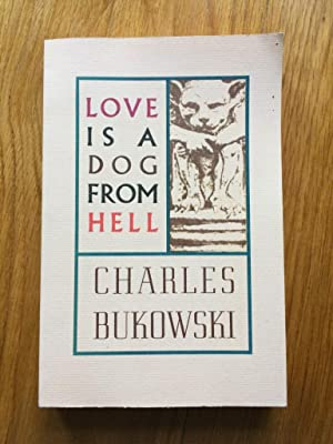 Love is a Dog From Hell: Bukowski, Charles
