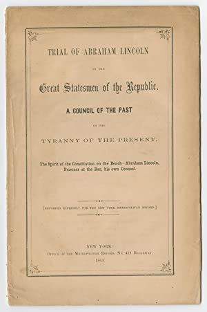 Trial of Abraham Lincoln by the Great Statesmen of the Republic, a Mock Trial of President Lincol...
