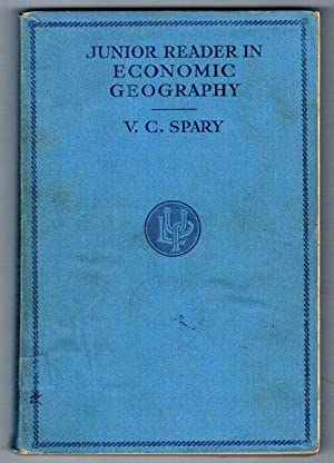 JUNIOR READER IN ECONOMIC GEOGRAPHY. With Illustrations: V. C. SPARY.