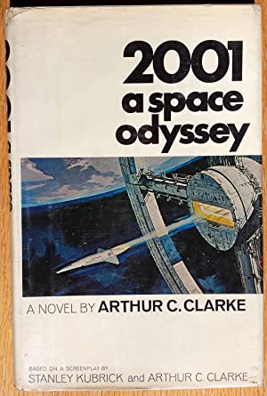 2001 A Space Odyssey: Arthur C. Clarke based on a Screenplay by Stanley Kubrick and Arthur C. ...
