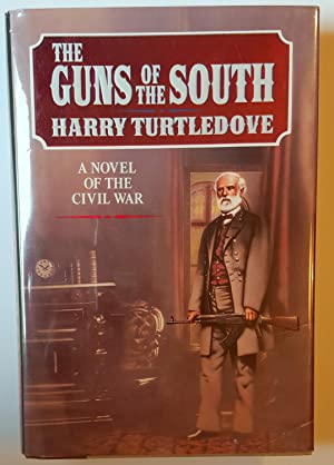 The Guns of the South: A Novel of the Civil War: Harry Turtledove