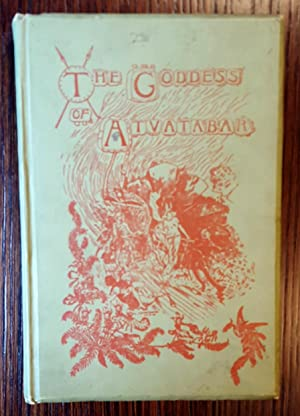 The Goddess of Atvatabar: Being the History of the Interior World and Conquest of Atvatabar: ...