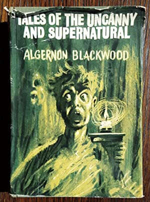 Tales of the Uncanny and Supernatural: Algernon Blackwood