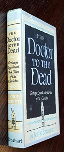The Doctor To The Dead: Grotesque Legends and Folk Tales of Old Charleston: John Bennett