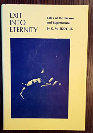 Exit Into Eternity: Tales of the Bizarre and Supernatural: C. M. Eddy, Jr.