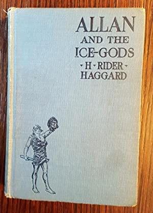 Allan and the Ice-Gods: A Tale of Beginnings: H. Rider Haggard