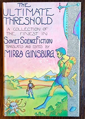 The Ultimate Threshold: A Collection of the Finest in Soviet Science Fiction: Mirra Ginsburg [...