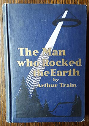 The Man Who Rocked the Earth: Train, Arthur and Robert William Woods