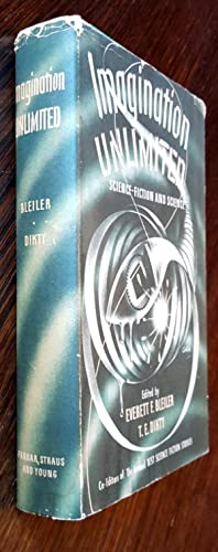 Imagination Unlimited: Science-Fiction and Science: Everett L. Bleiler & T. E. Dikty [co-editors]