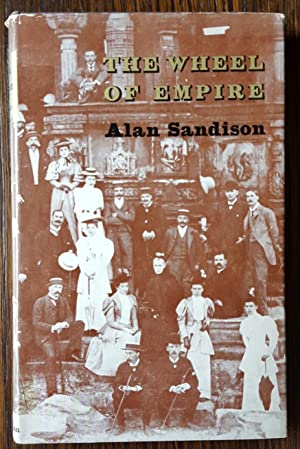 The Wheel of Empire: A Study of the Imperial Idea in Some Late Nineteenth and Early Twentieth ...